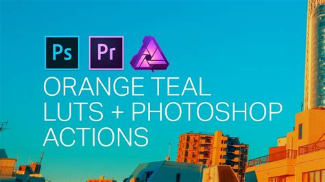 Orange Teal LUTS + Photoshop Actions - YouTube